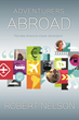 """""""Adventurers Abroad: The New American Expat Generation"""" Tracks Wave of 21st Century American Expats"""