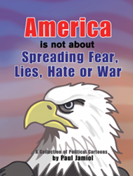"Dog Ear Publishing releases ""America is not about Spreading Fear, Lies, Hate or War by Paul Jamiol""."