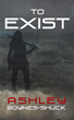 New Sci-Fi Novel To Exist Depicts a Woman's Struggle to Save Herself from Becoming the Eve of America's New Generation