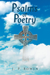 """J.P. Bowen's New Book """"Psalms of Poetry"""" Is An Inspiring and Emotional Compilation of Poetry"""