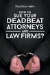 "McArthur Helm's New Book ""How To Sue Your Deadbeat Attorneys and Law Firms"" Is A Roller Coaster Ride Through The Legal System, And How To Regain Control Of Your Case"