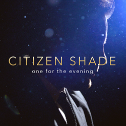 One for the Evening - The debut EP from Citizen Shade is out now!