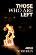 """Josh Stricklin's New Book """"Those Who Are Left"""" Is A High Adrenaline Thriller With Exhilaration At Each Turn"""