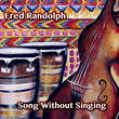 "Bay Area Bassist/Composer Fred Randolph to Release 3rd CD, ""Song Without Singing,"" August 28"