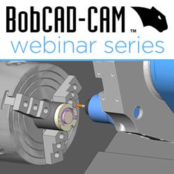 BobCAD-CAM CAD-CAM CNC Software Webinar Series