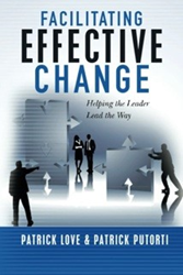 Facilitating Effective Change: Helping Leaders Lead the Way Patrick Love Patrick Putorti UTV Advisors Manufacturing Amazon