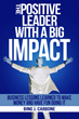 """The Positive Leader With A Big Impact - Business Lessons Learned To Make Money and Have Fun Doing It"" - Bing Carbone Launches New Book on Amazon and in Print"