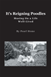 """Pearl Stone's New Book """"It's Reigning Poodles: Musing On a Life Well Lived"""" is an Emotional, Philosophical, Encouraging Memoir"""