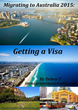 Migrating to Australia 2015: Getting A Visa eBook
