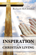 """Elder Richard L. McClendon's New Book """"Inspiration for Christian Living"""" is a Religious Memoir Detailing a Passion of Following and the Author's Faith in God"""