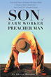 "Adrian Moroles Jr.'s New Book ""Son of Farm Worker Preacher Man"" is an Emotional and Telling Biography About an Immigrant Farmworker."