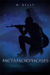 Author M. Kelly Releases Second Novel in 'Metamorphosis'