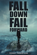 "Rodney Robertson's New Book ""Fall Down Fail Forward"" is an Enlightening Lesson about Learning to Fail and Still Move Forward"