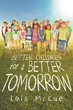 "Lois McCue's New Book ""Better Children For A Better Tomorrow"" is an Invaluable Tool for all Parents Looking for Insight on Disciplining Their Children"
