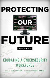 Protecting Our Future: Educating a Cybersecurity Workforce, Volume 2 (August; Hudson Whitman/Excelsior College Press)