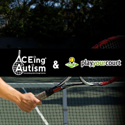 ACEing Autism, a non-profit organization that uses tennis to make a positive impact on the lives of autistic children, is proud to announce a new partnership with PlayYourCourt.
