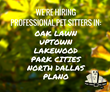 Dallas-based Park Cities Pet Sitter, Inc. Is Hiring Professional Pet Sitters to Service the Oak Lawn, Uptown, Lakewood, Park Cities, North Dallas and Plano Neighborhoods.
