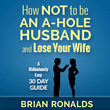 How Not to be an A-Hole Husband and Lose Your Wife author Brian Ronalds Releases New Outspoken Book on Revitalizing Marriage in an Easy-to-Read 30 Day Guide