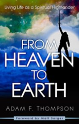 Destiny Image Announces From Heaven To Earth: Living Life As A Spiritual Highlander By Adam Thompson Is Releasing Soon