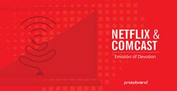 Emotion of Devotion: Netflix & Xfinity