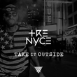 """Vancouver Artist Tre Nyce Releases New Single """"Take It Outside"""""""