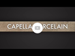 Capella Porcelain Video