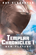"Ray Slaughter's New Book ""Templar Chronicles I: New Players"" is a Heroic and Suspenseful Work of Science Fiction"