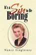 Nancy Singletary Releases 'It's a Sin to Be Boring'