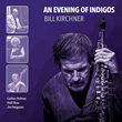 """An Evening of Indigos,"" 2-CD Set by Saxophonist/Composer/Arranger Bill Kirchner, To Be Released October 16 by Jazzheads Records"