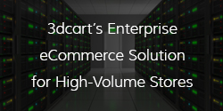 3dcart's Enterprise eCommerce Platform for high volume stores