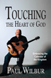 'Touching the Heart of God' a New Book by Paul Wilbur Unites Kingdom People for God's Greater Purpose