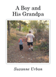 """Suzanne Urban's New Book """"A Boy and His Grandpa"""" is a Sentimental Collection of Photos and Scripture"""