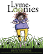 """David Skidmore's New Book """"Lyme Loonies"""" is a Creatively Crafted and Vividly Illustrated Journey into the Truths and Myths of Living with Lyme Disease"""