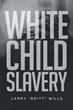 "Larry Mills' new book ""White Child Slavery"" is a tale of unexpected and tragic events that delve into the ideas of freedom and civil rights."