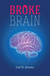 "Carl Schultz's New Book ""Broke Brain"" is a Telling and Encouraging Autobiography about Surviving a Traumatic Brain Injury"