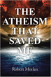 From Army Atheist to Saved by God, a Faith Journey Unlike Any Other
