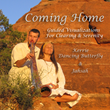 Now Available In Digital Download Format, Coming Home – Guided Visualizations For Clearing & Serenity