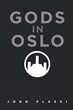 "John Plaski's New Book ""Gods in Oslo"" is a Suspenseful Work of Science Fiction That Delves into the Psyche and Mystery of Fear, Betrayal and Murder"