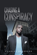 """Charles Anderson's New Book """"Chasing A Conspiracy"""" is a Captivating Adventure Through the Author's Family History, Starting in the Days After the Civil War"""