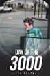 """Steve Boatman's New Book """"Day of the 3000"""" is a Suspenseful, Page-Turner That Delves into the Psyche and Mystery of Fear, Conflict and Deceit"""