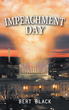 """Announcing Publication of Political Thriller """"Impeachment Day"""" by author Bert Black"""