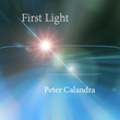 Composer and Multi-Instrumentalist Peter Calandra Emerges Anew with FIRST LIGHT (aka Quiet Music for a Loud World)