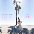 "Singer/Songwriter Heather Russell's Debut Music Video ""Got This Feeling"" to Premiere September 22nd 2015 5PM EST/2PM PST"