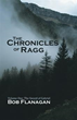 Bob Flanagan Announces Release of 'The Chronicles of Ragg'