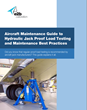 Comprehensive Guide to Hydraulic Jack Proof Load Testing and Maintenance Best Practices for Aircraft Maintenance Facilities Now Available