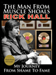 "Rick Hall's new autobiography ""The Man from Muscle Shoals: My Journey from Shame to Fame"""