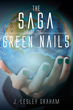 """J. Lesley Graham's New Book """"The Saga of the Green Nails"""" is an Engrossing Work of Science Fiction"""