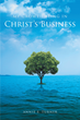 "Annie E. Turner's New Book ""My Growth Being in Christ's Business"" is a Story of Reverence and Devotion to God"