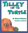 "Nelson Richason's new book ""Tilley and the Turtle"" is a creatively crafted and vividly illustrated journey into a world of animated animal characters."