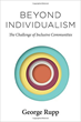 "Carnegie Council Announces the Publication of ""Beyond Individualism: The Challenge of Inclusive Communities"" by Senior Fellow George Rupp"
